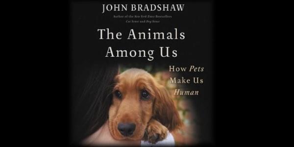 Animals Among Us: How Pets Make Us Human