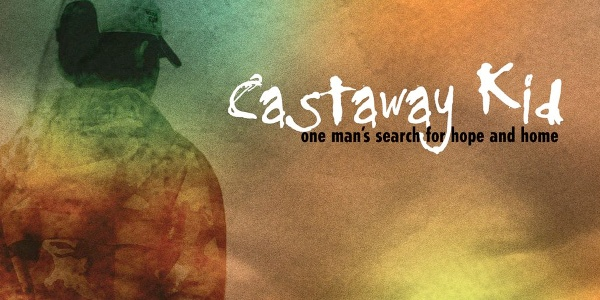 Castaway Kid: One Man's Search for Hope and Healing